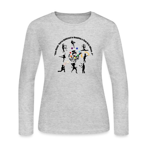 You Know You're Addicted to Hooping & Flow Arts - Women's Long Sleeve T-Shirt