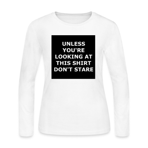 UNLESS YOU'RE LOOKING AT THIS SHIRT, DON'T STARE - Women's Long Sleeve Jersey T-Shirt