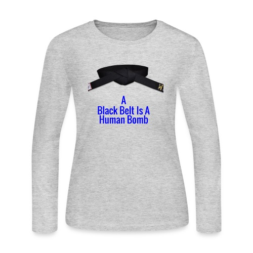 A Blackbelt Is A Human Bomb - Women's Long Sleeve Jersey T-Shirt