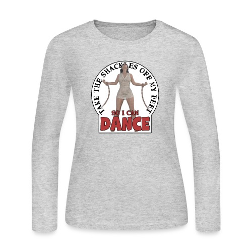 Take the shackles off my feet so I can dance - Women's Long Sleeve Jersey T-Shirt