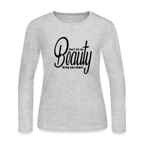 Don't let my BEAUTY bring you down! (Black) - Women's Long Sleeve Jersey T-Shirt