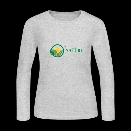 What is the NATURE of NATURE? It's MANUFACTURED! - Women's Long Sleeve T-Shirt