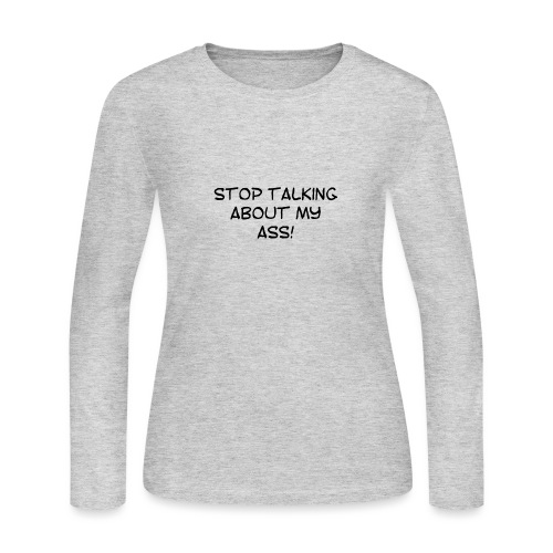 Stop talking about my **s - Women's Long Sleeve Jersey T-Shirt