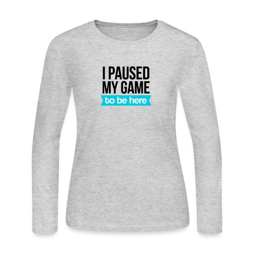 I Paused My Game - Women's Long Sleeve Jersey T-Shirt