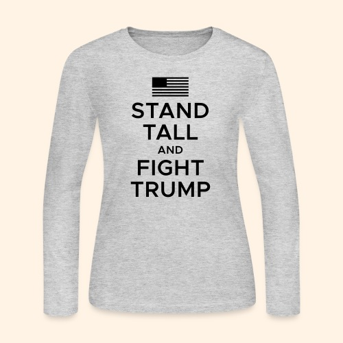 Stand Tall and Fight Trump - Women's Long Sleeve Jersey T-Shirt