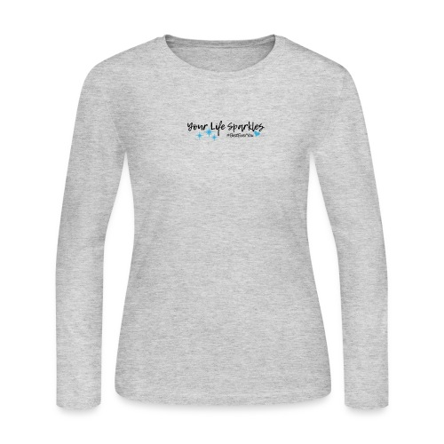 Your Life Sparkles Best Ever You tshirt - Women's Long Sleeve Jersey T-Shirt