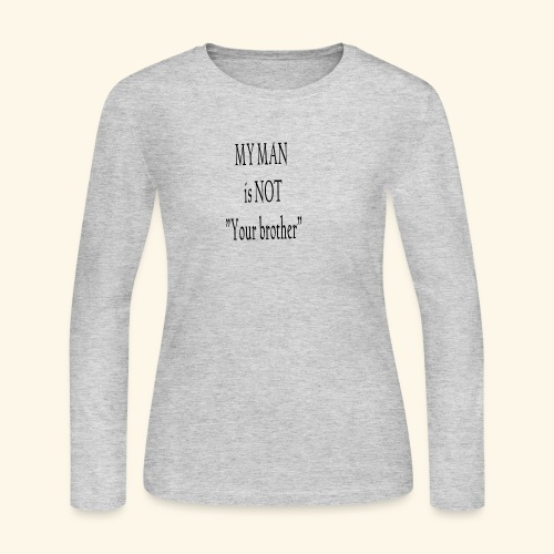My Man is not Your Brother - Women's Long Sleeve Jersey T-Shirt