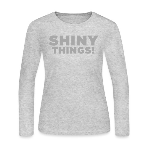 Shiny Things. Funny ADHD Quote - Women's Long Sleeve Jersey T-Shirt