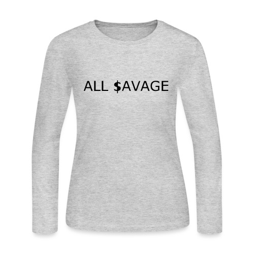 ALL $avage - Women's Long Sleeve Jersey T-Shirt