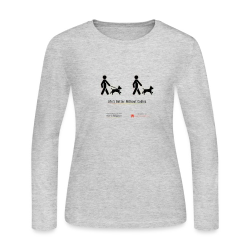 Life's better without cables : Dogs - SELF - Women's Long Sleeve T-Shirt