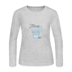 Thirsty For Blessings Graphic Tee - Women's Long Sleeve Jersey T-Shirt
