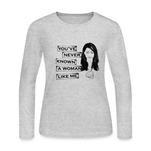you've never know a woman like me - Women's Long Sleeve Jersey T-Shirt