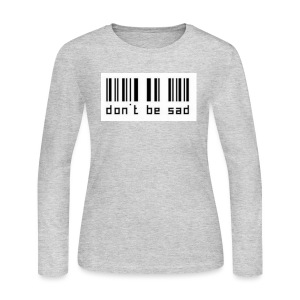 dont be sad - Women's Long Sleeve Jersey T-Shirt