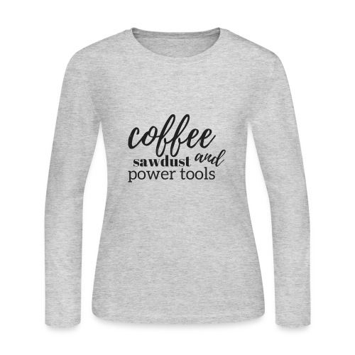 Coffee, Sawdust, and Power Tools - Women's Long Sleeve Jersey T-Shirt