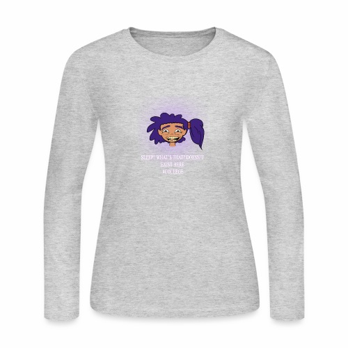 Sleep Doesn't Exist Here in College - Women's Long Sleeve Jersey T-Shirt