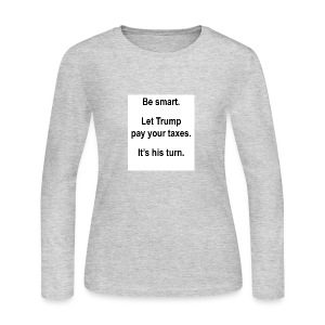 Be_smart-_Let_Trump_pay_your_taxes- - Women's Long Sleeve Jersey T-Shirt