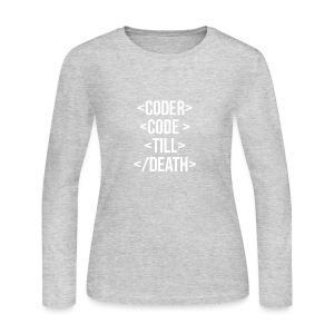 Coder Code Till Death - Programming T-Shirt - Women's Long Sleeve Jersey T-Shirt