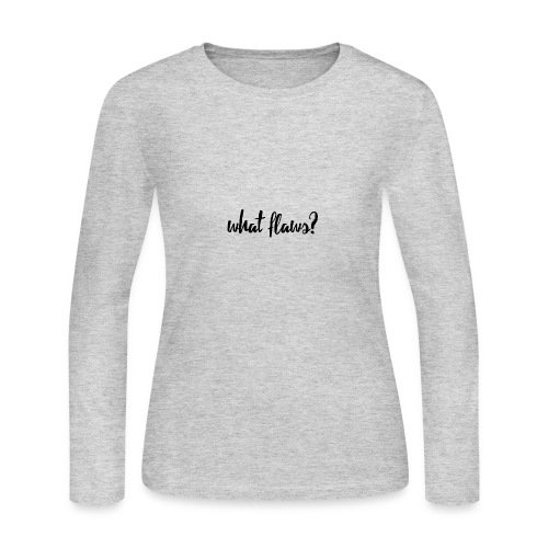 What Flaws? - Women's Long Sleeve Jersey T-Shirt