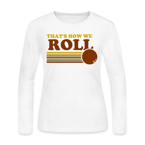 we_roll - Women's Long Sleeve Jersey T-Shirt