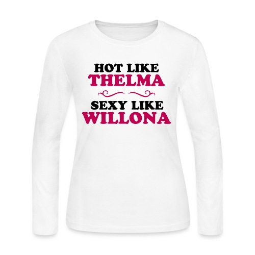 Hot Like Thelma - Sexy Like Wylona Shirt (light ty - Women's Long Sleeve Jersey T-Shirt