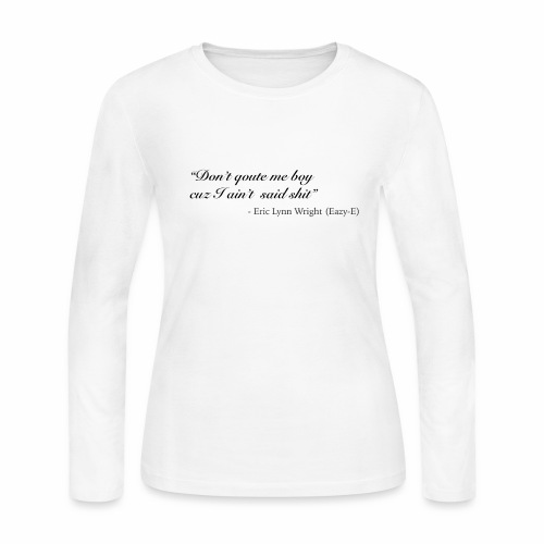 Eazy-E's immortal quote - Women's Long Sleeve Jersey T-Shirt