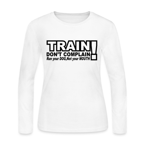 Train, Don't Complain - Dog - Women's Long Sleeve Jersey T-Shirt