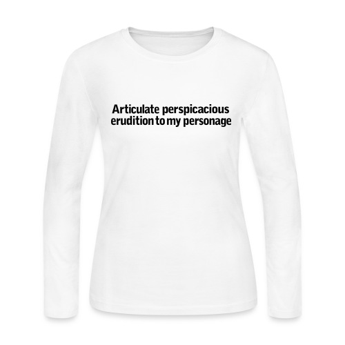 Articulate Perspicacious Erudition to my Personage - Women's Long Sleeve Jersey T-Shirt