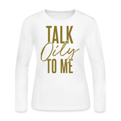 Talk Oily to Me - Women's Long Sleeve Jersey T-Shirt