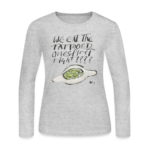We Eat the Tatooed Ones First - Women's Long Sleeve Jersey T-Shirt