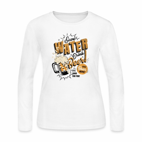 Save Water, Drink Beer - Women's Long Sleeve Jersey T-Shirt