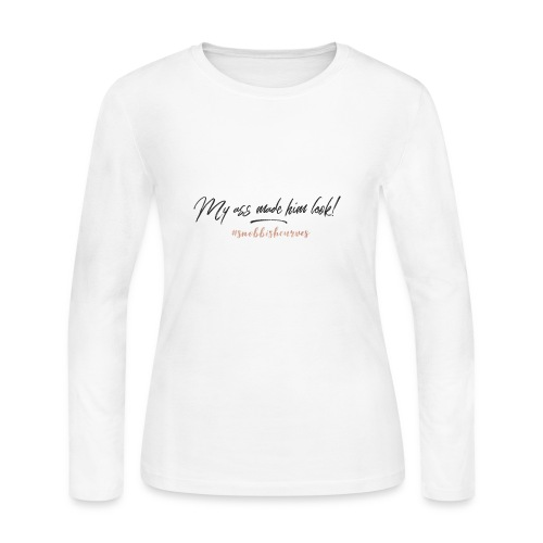 My Ass Made Him Look - Women's Long Sleeve Jersey T-Shirt