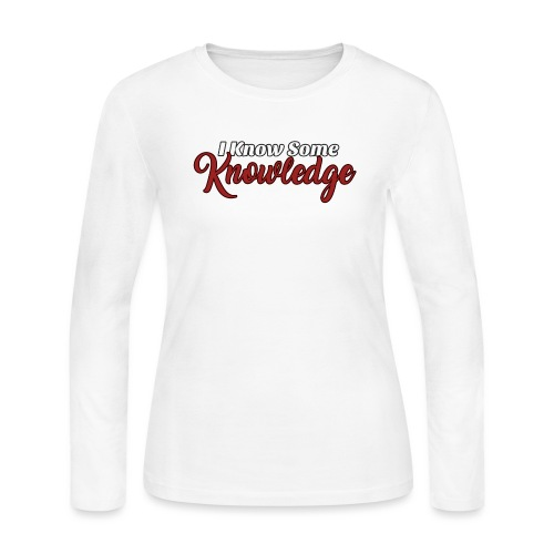 I Know Some Knowledge - Women's Long Sleeve Jersey T-Shirt