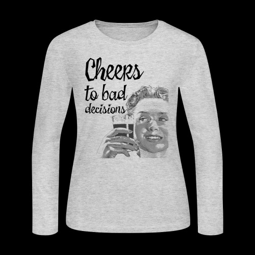 Cheers to Bad Decisions | Vintage Sarcasm - Women's Long Sleeve Jersey T-Shirt