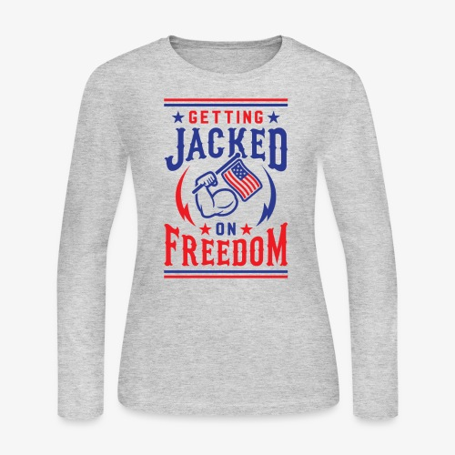 Getting Jacked On Freedom - Women's Long Sleeve Jersey T-Shirt