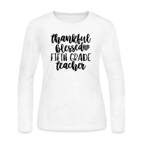 Thankful Blessed Fifth Grade Teacher T-Shirt - Women's Long Sleeve Jersey T-Shirt