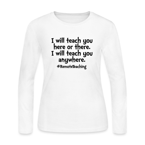 I will teach you here or there - Remote Teaching - Women's Long Sleeve T-Shirt