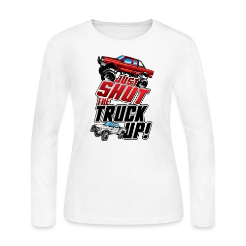 Shut The Truck Up - Women's Long Sleeve Jersey T-Shirt