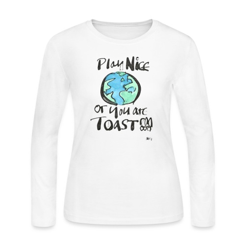 Play Nice or you are toast - Women's Long Sleeve Jersey T-Shirt