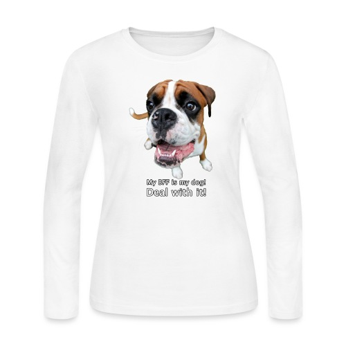 My BFF is my dog deal with it - Women's Long Sleeve Jersey T-Shirt