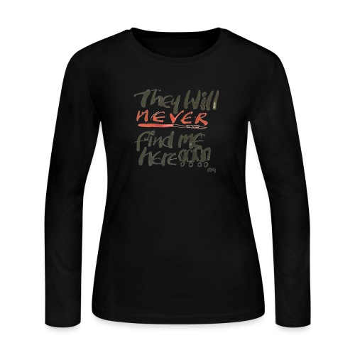 They will never find me here!! - Women's Long Sleeve Jersey T-Shirt