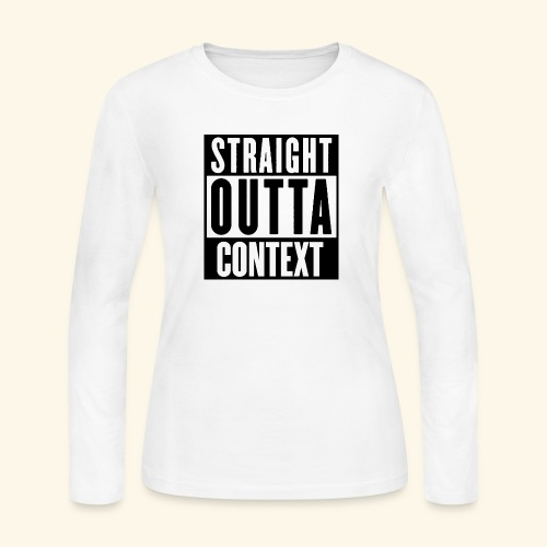 STRAIGHT OUTTA CONTEXT - Women's Long Sleeve Jersey T-Shirt