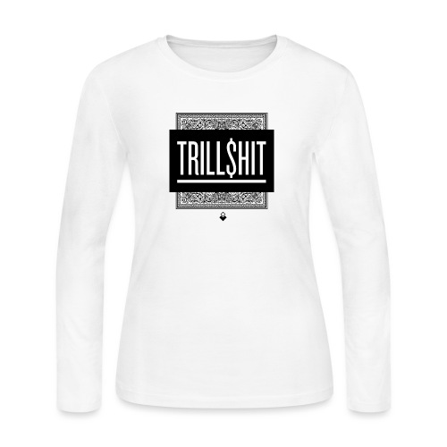 Trill Shit - Women's Long Sleeve Jersey T-Shirt