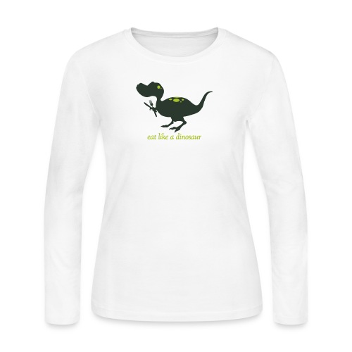 Eat Like A Dinosaur - Women's Long Sleeve Jersey T-Shirt