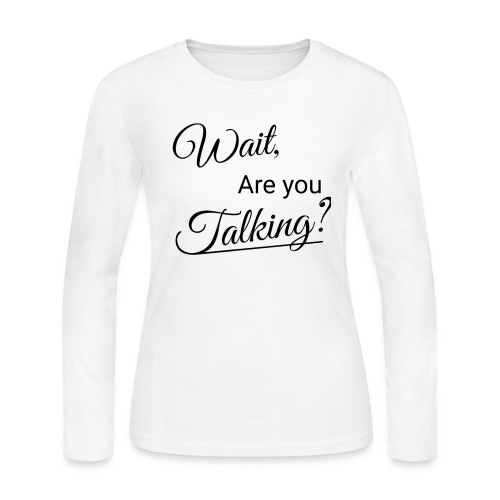 Wait, Are you Talking? - Women's Long Sleeve Jersey T-Shirt