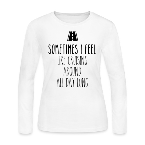 Sometimes I feel like I cruising around all day - Women's Long Sleeve Jersey T-Shirt
