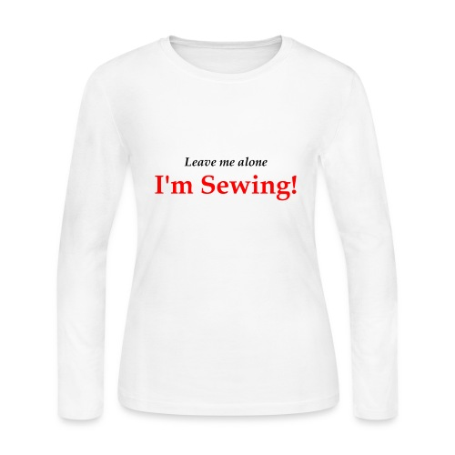 Leave Me Alone I'm Sewing! - Women's Long Sleeve Jersey T-Shirt