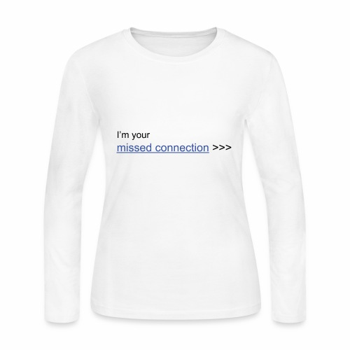 I'm your missed connection - Women's Long Sleeve Jersey T-Shirt