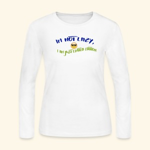 Im not lazy, I am just LIMITED EDITION - Women's Long Sleeve Jersey T-Shirt