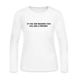 IF YOU ARE READING THIS YOU ARE A PERVERT - Women's Long Sleeve Jersey T-Shirt