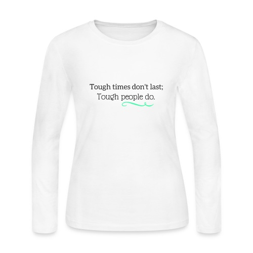 Tough times dont last tought people do - Women's Long Sleeve Jersey T-Shirt